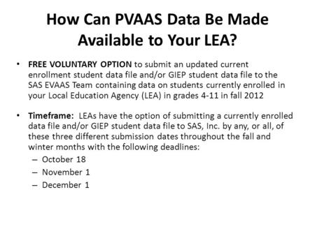 How Can PVAAS Data Be Made Available to Your LEA? FREE VOLUNTARY OPTION to submit an updated current enrollment student data file and/or GIEP student data.