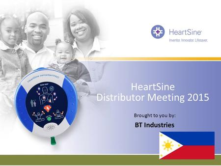 HeartSine Distributor Meeting 2015 Brought to you by: BT Industries.