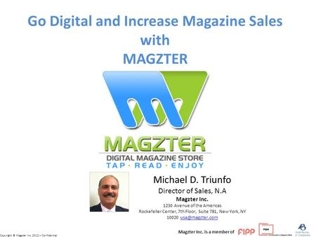 Copyright © Magzter Inc. 2012 – Confidential Michael D. Triunfo Director of Sales, N.A Magzter Inc. 1230 Avenue of the Americas Rockefeller Center, 7th.
