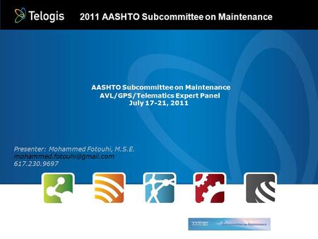 Confidential and Proprietary – Telogis, Inc. AASHTO Subcommittee on Maintenance AVL/GPS/Telematics Expert Panel July 17-21, 2011 2011 AASHTO Subcommittee.