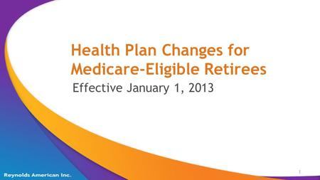 Health Plan Changes for Medicare-Eligible Retirees 1 Effective January 1, 2013.