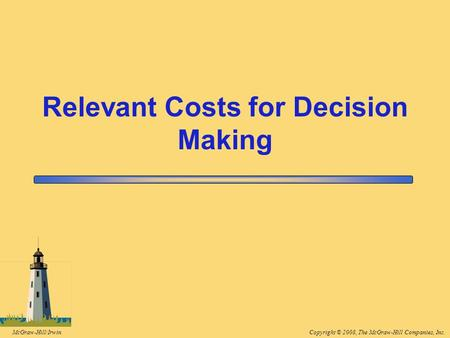 Copyright © 2008, The McGraw-Hill Companies, Inc.McGraw-Hill/Irwin Relevant Costs for Decision Making.