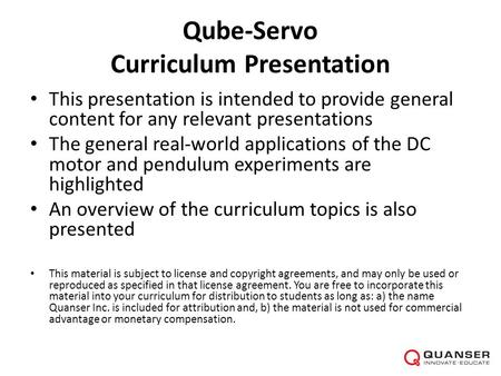 Qube-Servo Curriculum Presentation This presentation is intended to provide general content for any relevant presentations The general real-world applications.