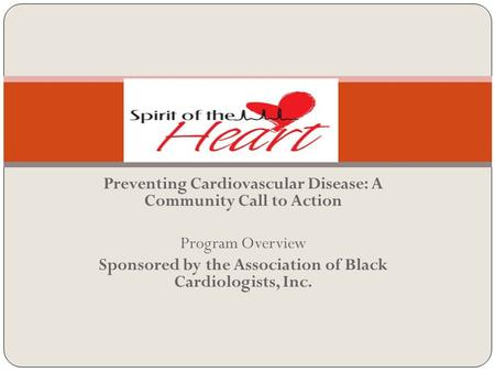 Preventing Cardiovascular Disease: A Community Call to Action Program Overview Sponsored by the Association of Black Cardiologists, Inc.