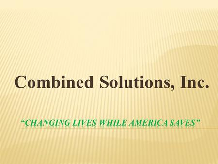 Combined Solutions, Inc.. Combined Solutions, Inc. is currently looking for AMBITIOUS INDIVIDUALS to join our family. Our opportunity for you includes: