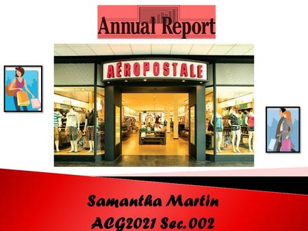 Samantha Martin ACG2021 Sec. 002.  Overall, Aéropostale has had a great year with higher net income and lower liabilities. I would shop there because.