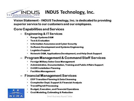 Company logo here Vision Statement – INDUS Technology, Inc. is dedicated to providing superior service to our customers and our employees. Core Capabilities.