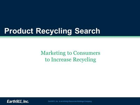 Product Recycling Search Marketing to Consumers to Increase Recycling Earth911, Inc. is an Infinity Resources Holdings Company.