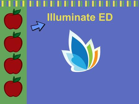 Illuminate ED. Illuminate Education Inc. is a progressive web-based Data Management Solutions company and achievement system full of groundbreaking products.