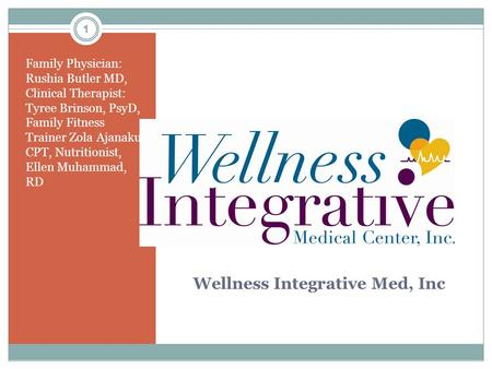 1 Wellness Integrative Med, Inc Family Physician: Rushia Butler MD, Clinical Therapist: Tyree Brinson, PsyD, Family Fitness Trainer Zola Ajanaku, CPT,