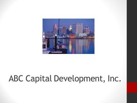 ABC Capital Development, Inc.. ABC Capital Development, Inc. is a visionary real estate developer and consultant ABC Capital Development, Inc.