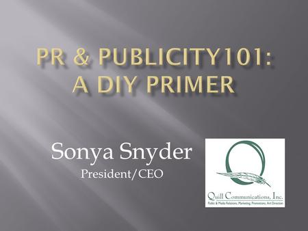 Sonya Snyder President/CEO QQuill Communications, Inc. is a former news reporter's full-service, independent marketing, branding, public & media relations,