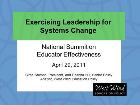 National Summit on Educator Effectiveness April 29, 2011 Circe Stumbo, President, and Deanna Hill, Senior Policy Analyst, West Wind Education Policy Exercising.