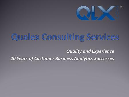 Quality and Experience 20 Years of Customer Business Analytics Successes.