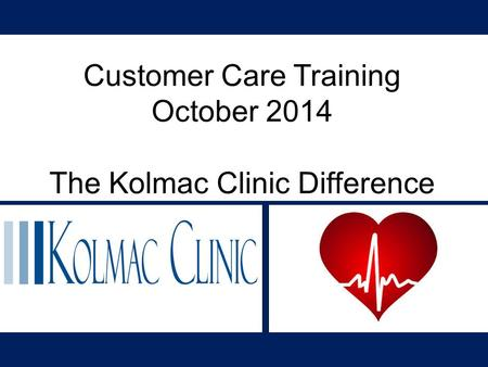 Customer Care Training October 2014 The Kolmac Clinic Difference.