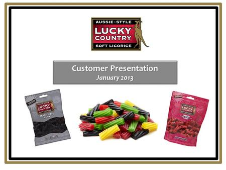Customer Presentation January 2013. 2  Company Information  Consumer Research  Licorice Category Performance  Lucky Country® Proposal Meeting Agenda.