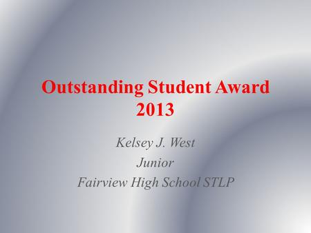 Outstanding Student Award 2013 Kelsey J. West Junior Fairview High School STLP.