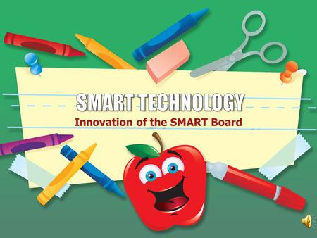 Innovation of the SMART Board SMART Interactive White Board.