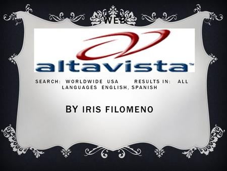 WEB ADVANCED SEARCH BY IRIS FILOMENO SEARCH: WORLDWIDE USA RESULTS IN: ALL LANGUAGES ENGLISH, SPANISH BY IRIS FILOMENO.