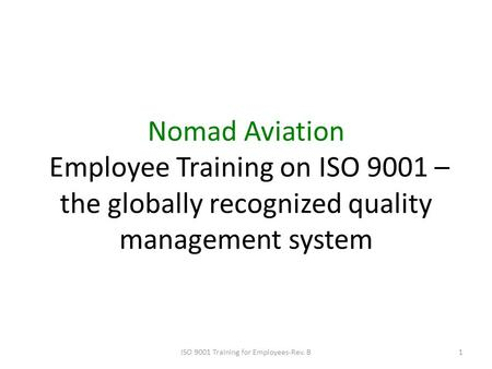 Nomad Aviation Employee Training on ISO 9001 – the globally recognized quality management system 1ISO 9001 Training for Employees-Rev. B.