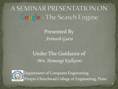 1 Presented By Avinash Gutte Under The Guidance of Mrs. Hemangi Kulkarni Department of Computer Engineering Pimpri-Chinchwad College of Engineering, Pune.