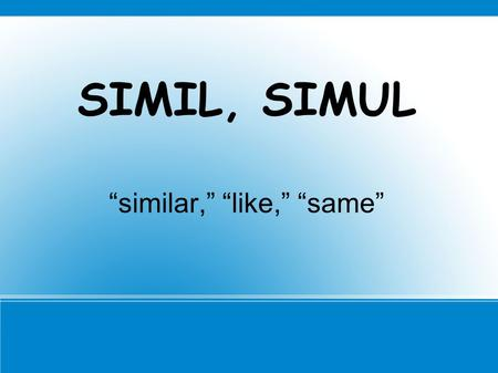 "SIMIL, SIMUL ""similar,"" ""like,"" ""same"". assimilate Verb: 1. make similar or like The letter n in the prefix ""in"" is often assimilated with the following."