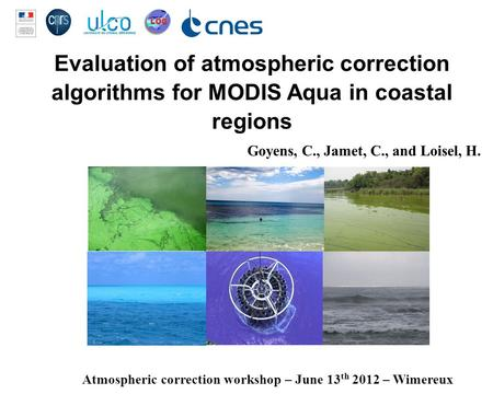 Evaluation of atmospheric correction algorithms for MODIS Aqua in coastal regions Goyens, C., Jamet, C., and Loisel, H. Atmospheric correction workshop.