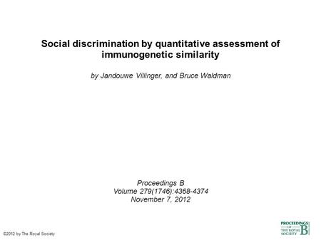 Social discrimination by quantitative assessment of immunogenetic similarity by Jandouwe Villinger, and Bruce Waldman Proceedings B Volume 279(1746):4368-4374.