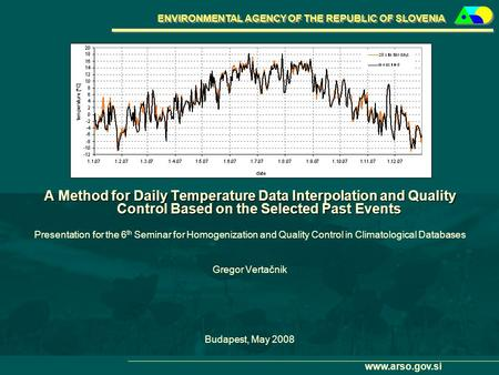 ENVIRONMENTAL AGENCY OF THE REPUBLIC OF SLOVENIA www.arso.gov.si A Method for Daily Temperature Data Interpolation and Quality Control Based on the Selected.