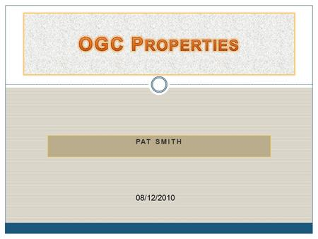 PAT SMITH 08/12/2010. Introduction OGC Properties is a subsidiary of Our Global Company which provides services to people world- wide. This presentation.