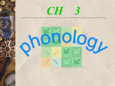 CH 3. Phonology is a study which deals with the sequential and conditioned patterning of sounds in a language. Therefore, phonological knowledge permits.