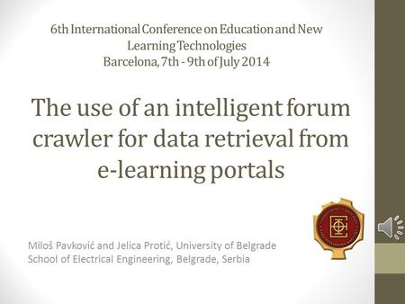 The use of an intelligent forum crawler for data retrieval from e-learning portals Miloš Pavković and Jelica Protić, University of Belgrade School of.