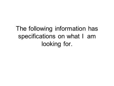 The following information has specifications on what I am looking for.