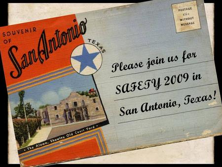 Please join us for SAFETY 2009 in San Antonio, Texas!