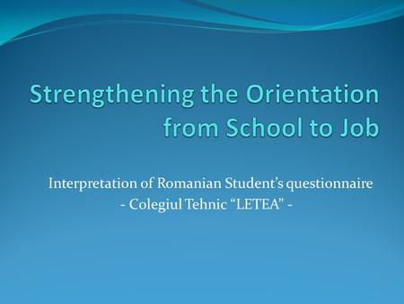 "Interpretation of Romanian Student's questionnaire - Colegiul Tehnic ""LETEA"" -"