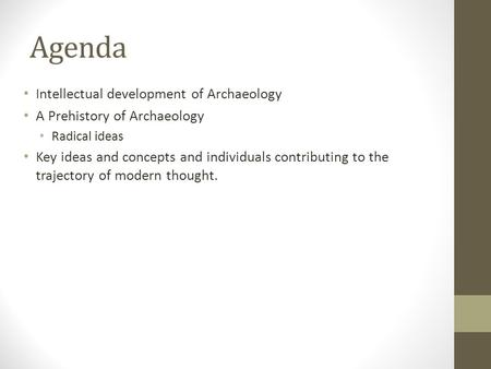 Intellectual development of Archaeology A Prehistory of Archaeology Radical ideas Key ideas and concepts and individuals contributing to the trajectory.