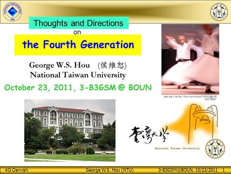 4G Dervish George W.S. Hou (NTU) 10/23/2011 1 the Fourth Generation Thoughts and Directions October 23, 2011, BOUN on diaz site.