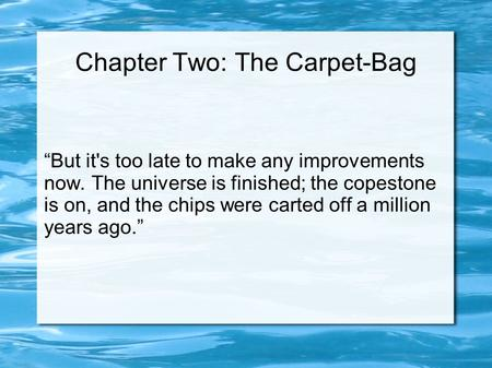 Chapter Two: The Carpet-Bag