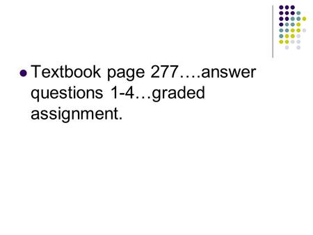 Textbook page 277….answer questions 1-4…graded assignment.