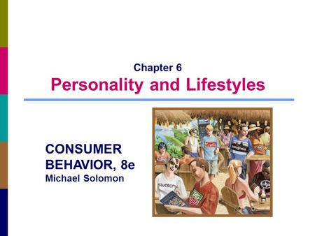 Chapter 6 Personality and Lifestyles CONSUMER BEHAVIOR, 8e Michael Solomon.