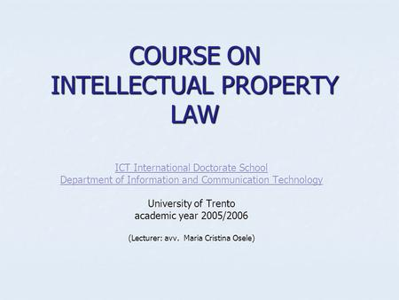 COURSE ON INTELLECTUAL PROPERTY LAW ICT International Doctorate School ICT International Doctorate School Department of Information and Communication Technology.