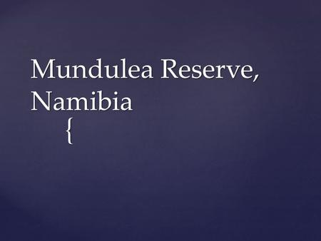 { Mundulea Reserve, Namibia.  This active 16 day itinerary explores many of Namibia's more offbeat destinations. Overview.
