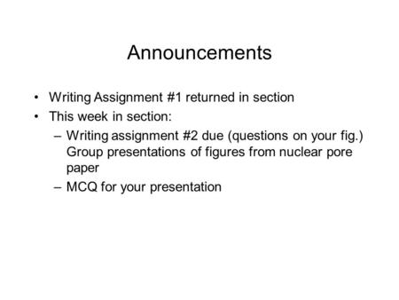 Announcements Writing Assignment #1 returned in section This week in section: –Writing assignment #2 due (questions on your fig.) Group presentations of.