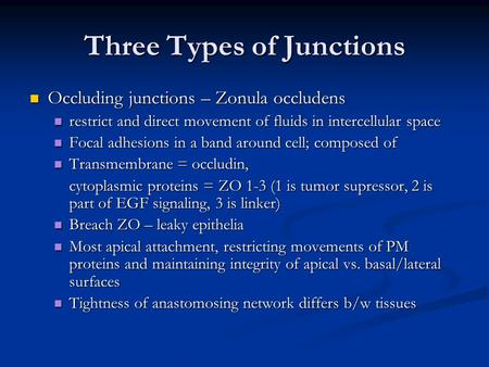 Three Types of Junctions Occluding junctions – Zonula occludens Occluding junctions – Zonula occludens restrict and direct movement of fluids in intercellular.
