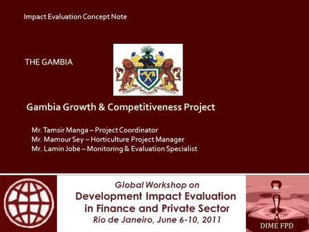 Global Workshop on Development Impact Evaluation in Finance and Private Sector Rio de Janeiro, June 6-10, 2011 Gambia Growth & Competitiveness Project.