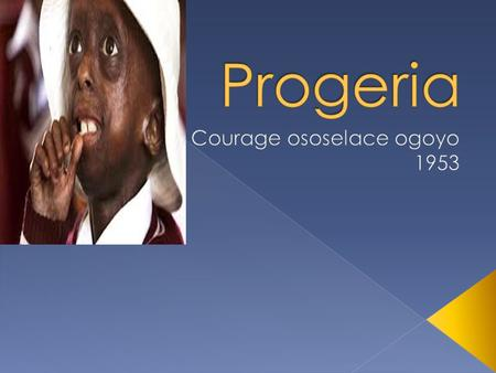  What is progeria.  Incidence.  Epidemiology.  Signs and symptoms.  Causes.  Diagnosis.  Prognosis.  Treatments.