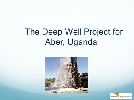 The Deep Well Project for Aber, Uganda. This is a Story……. about an Inspiring place Photo S. Johannsen 2010.