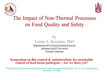 The Impact of Non-Thermal Processes on Food Quality and Safety by Lamin S. Kassama, PhD Department of Food and Animal Sciences Alabama A&M University Normal,