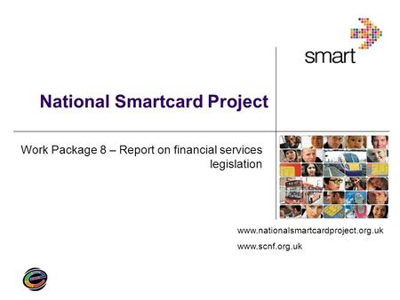 Www.nationalsmartcardproject.org.uk www.scnf.org.uk National Smartcard Project Work Package 8 – Report on financial services legislation.