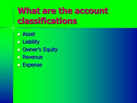 What are the account classifications Asset Asset Liability Liability Owner's Equity Owner's Equity Revenue Revenue Expense Expense.